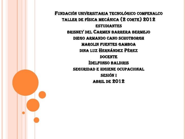 FUNDACIÓN UNIVERSITARIA TECNOLÓGICO COMFENALCO   TALLER DE FÍSICA MECÁNICA (2 CORTE) 2012                    ESTUDIANTES  ...