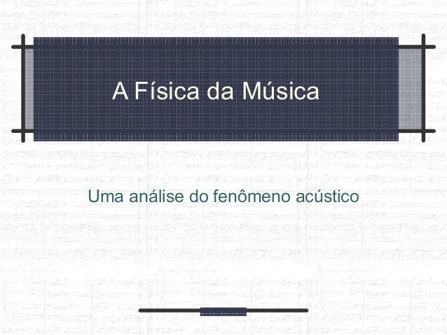 A Física da Música Uma análise do fenômeno acústico