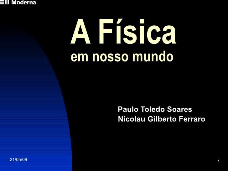 A Física            em nosso mundo                    Paulo Toledo Soares                  Nicolau Gilberto Ferraro     21...