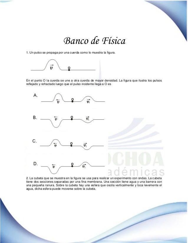 Banco de Física 1. Un pulso se propaga por una cuerda como lo muestra la figura. En el punto O la cuerda se une a otra cue...