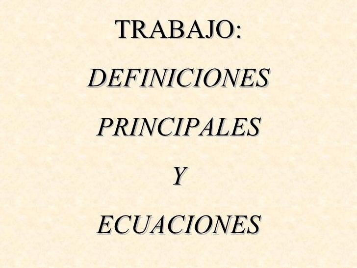 TRABAJO: DEFINICIONES PRINCIPALES Y ECUACIONES