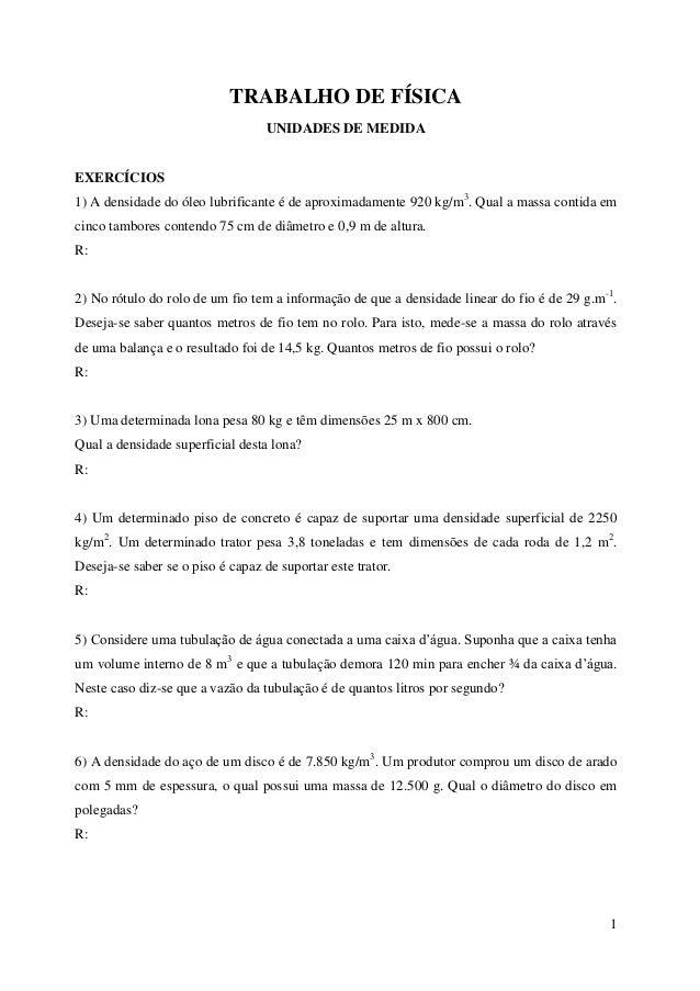 1TRABALHO DE FÍSICAUNIDADES DE MEDIDAEXERCÍCIOS1) A densidade do óleo lubrificante é de aproximadamente 920 kg/m3. Qual a ...