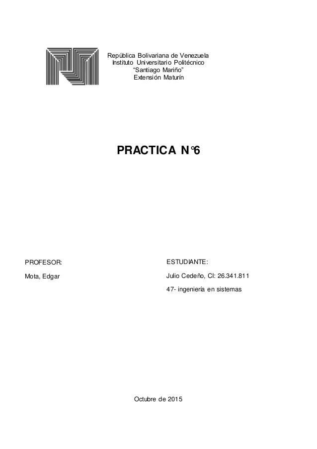 """República Bolivariana de Venezuela Instituto Universitario Politécnico """"Santiago Mariño"""" Extensión Maturín PRACTICA N°6 Oc..."""