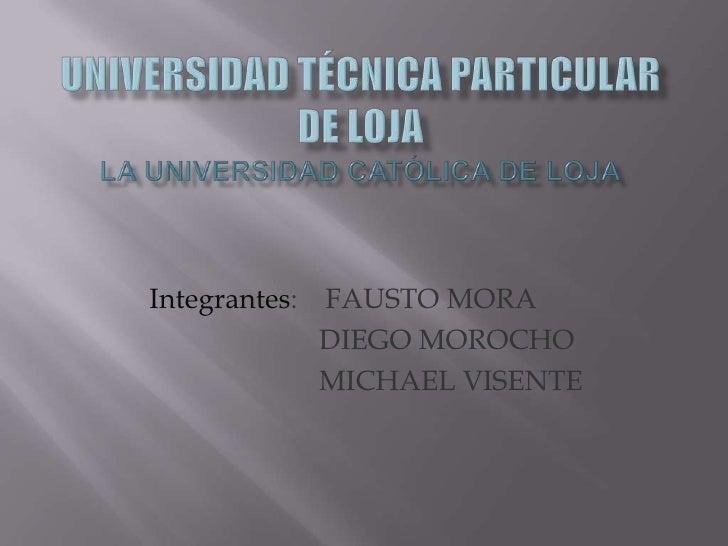 UNIVERSIDAD TÉCNICA PARTICULAR DE LOJALa Universidad Católica de Loja<br />Integrantes:    FAUSTO MORA<br />              ...