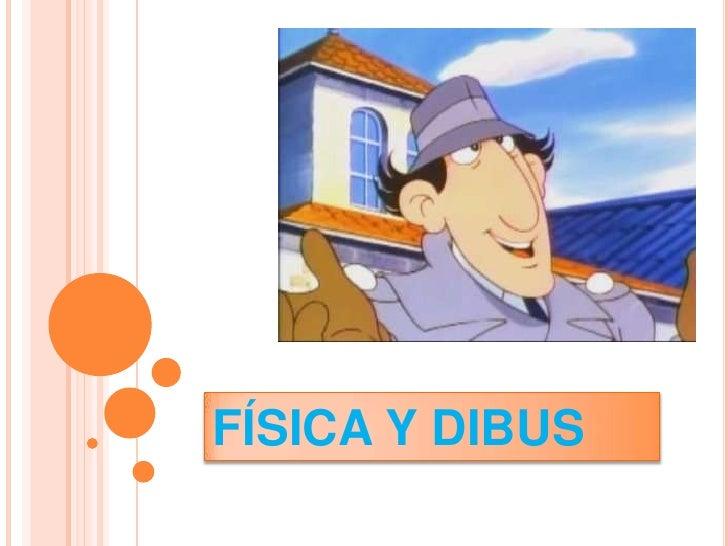 FÍSICA Y DIBUS<br />