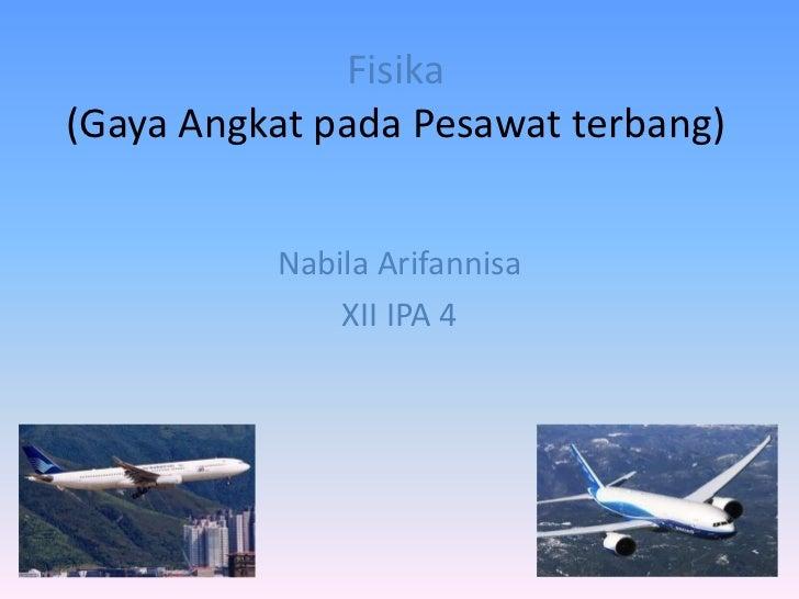 Fisika(Gaya Angkat pada Pesawat terbang)          Nabila Arifannisa              XII IPA 4