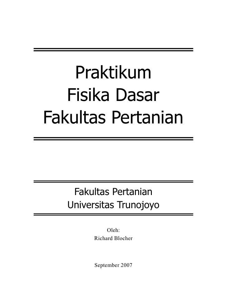 Praktikum   Fisika DasarFakultas Pertanian    Fakultas Pertanian   Universitas Trunojoyo              Oleh:         Richar...