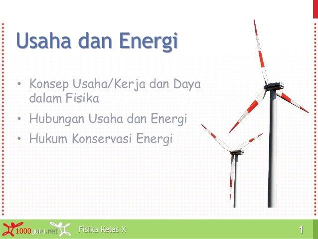 Fisika Kelas X1000guru.net 1Fisika Kelas X1000guru.net 1 Usaha dan Energi • Konsep Usaha/Kerja dan Daya dalam Fisika • Hub...