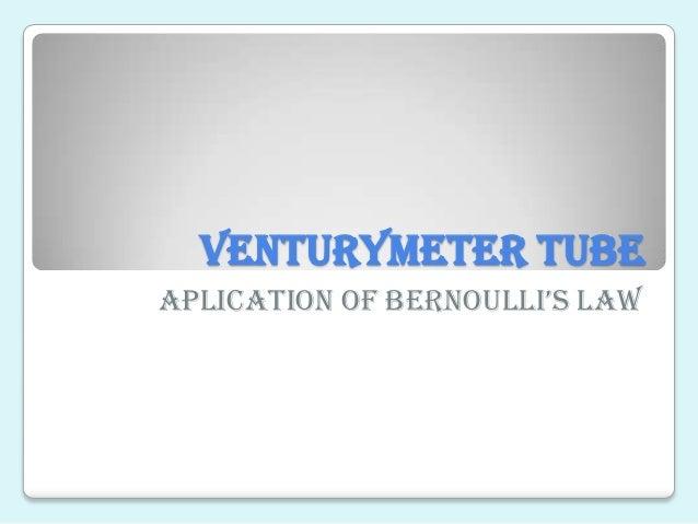 VENTURYMETER TUBEApliCAtion of Bernoulli's lAw