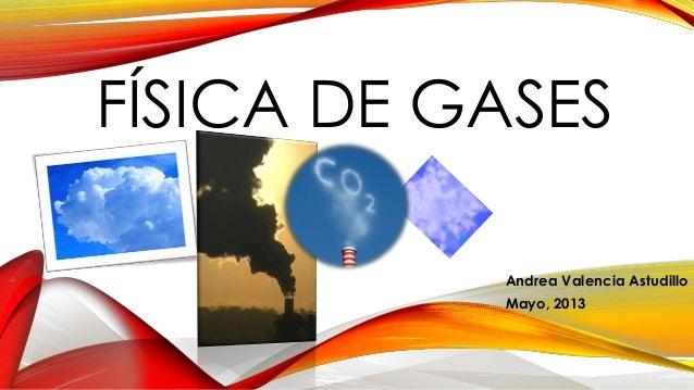 FÍSICA DE GASES Andrea Valencia Astudillo Mayo, 2013
