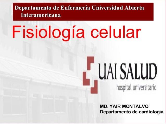Fisiología celular Departamento de Enfermería Universidad AbiertaDepartamento de Enfermería Universidad Abierta Interameri...