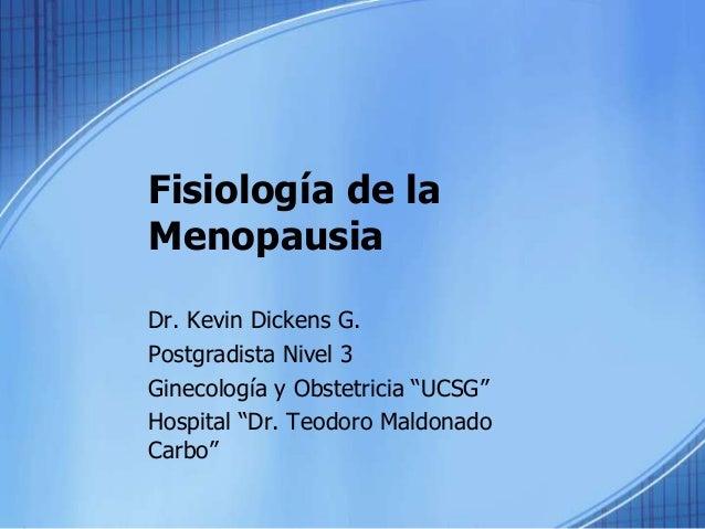 """Fisiología de la Menopausia Dr. Kevin Dickens G. Postgradista Nivel 3 Ginecología y Obstetricia """"UCSG"""" Hospital """"Dr. Teodo..."""