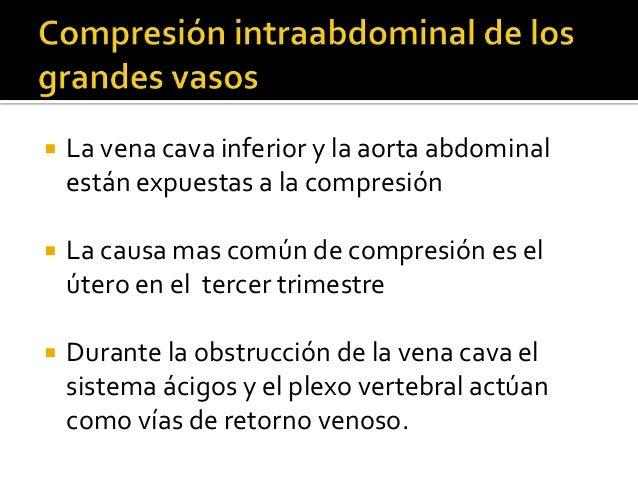  La vena cava inferior y la aorta abdominal están expuestas a la compresión  La causa mas común de compresión es el úter...