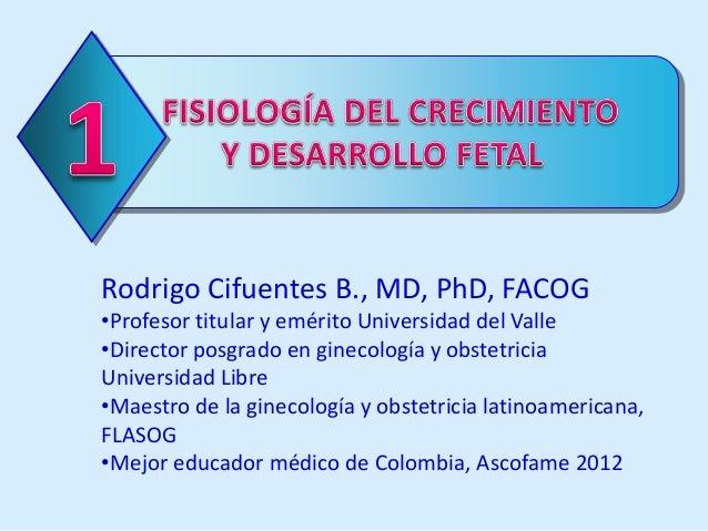 Rodrigo Cifuentes B., MD, PhD, FACOG•Profesor titular y emérito Universidad del Valle•Director posgrado en ginecología y o...