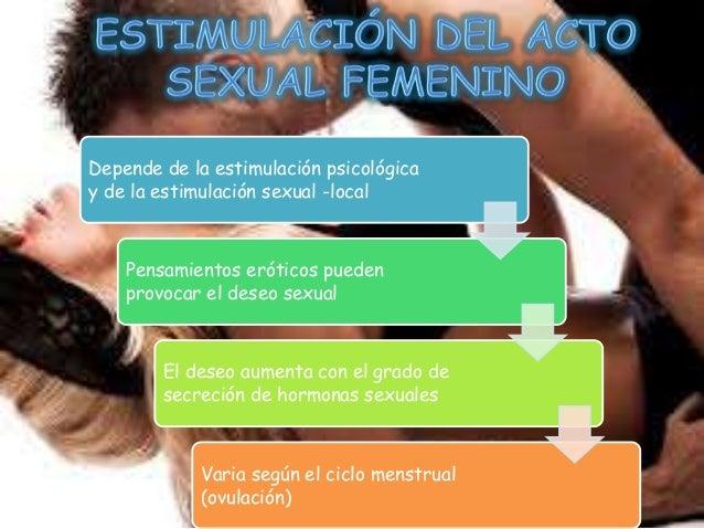 Depende de la estimulación psicológicay de la estimulación sexual -local    Pensamientos eróticos pueden    provocar el de...