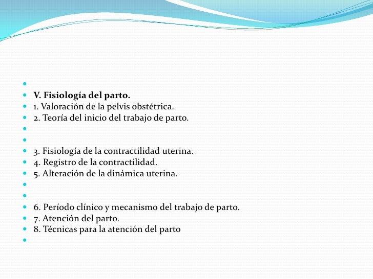    V. Fisiología del parto.   1. Valoración de la pelvis obstétrica.   2. Teoría del inicio del trabajo de parto.  ...
