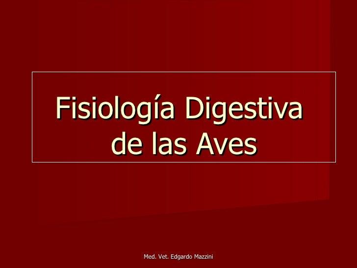 Fisiología Digestiva     de las Aves       Med. Vet. Edgardo Mazzini