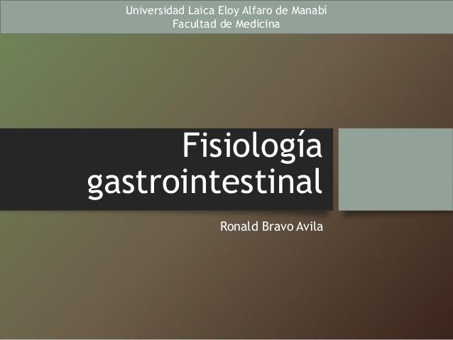 Fisiología gastrointestinal Ronald Bravo Avila Universidad Laica Eloy Alfaro de Manabí Facultad de Medicina