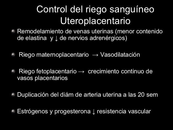 Control del riego sanguíneo Uteroplacentario <ul><li>Remodelamiento de venas uterinas (menor contenido de elastina  y  ↓  ...