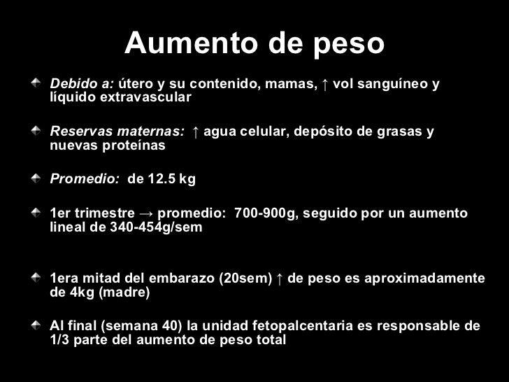 Aumento de peso <ul><li>Debido a:  útero y su contenido, mamas,  ↑ vol sanguíneo y líquido extravascular </li></ul><ul><li...
