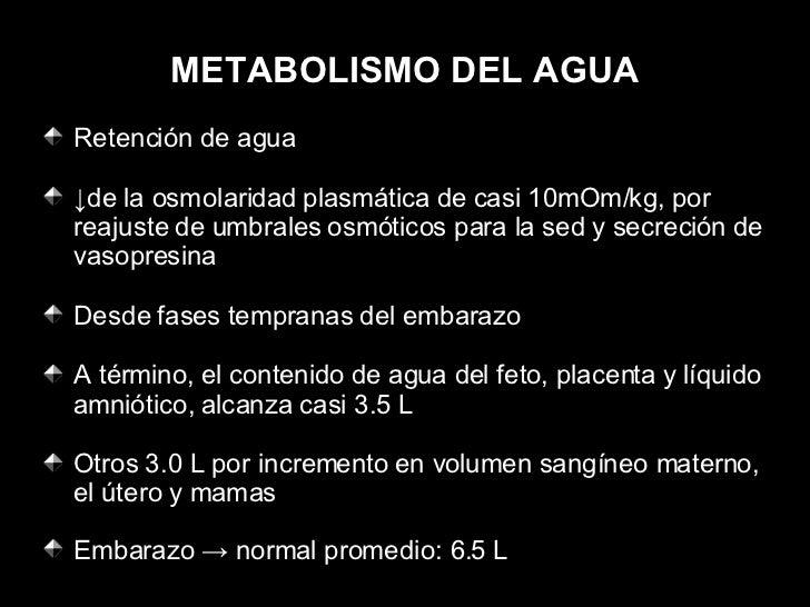 METABOLISMO DEL AGUA <ul><li>Retención de agua </li></ul><ul><li>↓ de la osmolaridad plasmática de casi 10mOm/kg, por reaj...