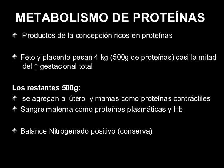 METABOLISMO DE PROTEÍNAS   <ul><li>Productos de la concepción ricos en proteínas </li></ul><ul><li>Feto y placenta pesan 4...