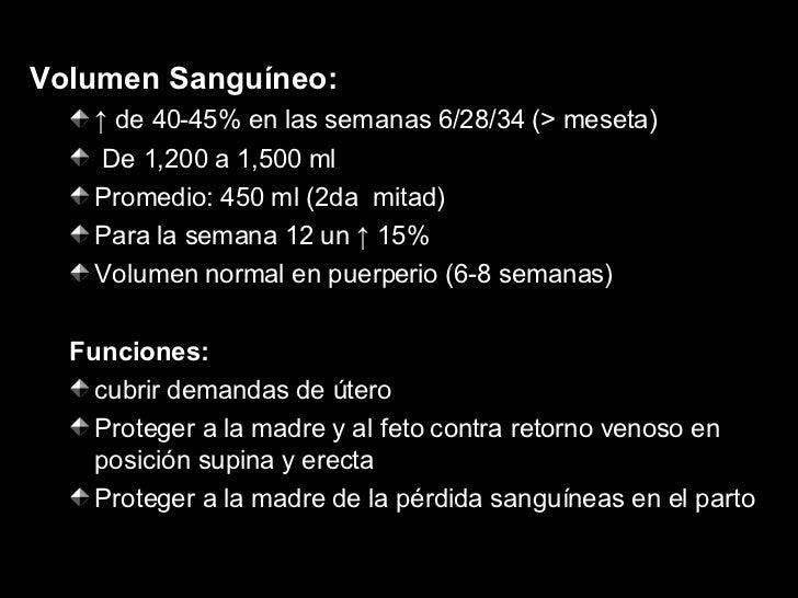 <ul><li>Volumen Sanguíneo: </li></ul><ul><ul><li>↑  de 40-45% en las  semanas 6/28/34 (> meseta) </li></ul></ul><ul><ul><l...