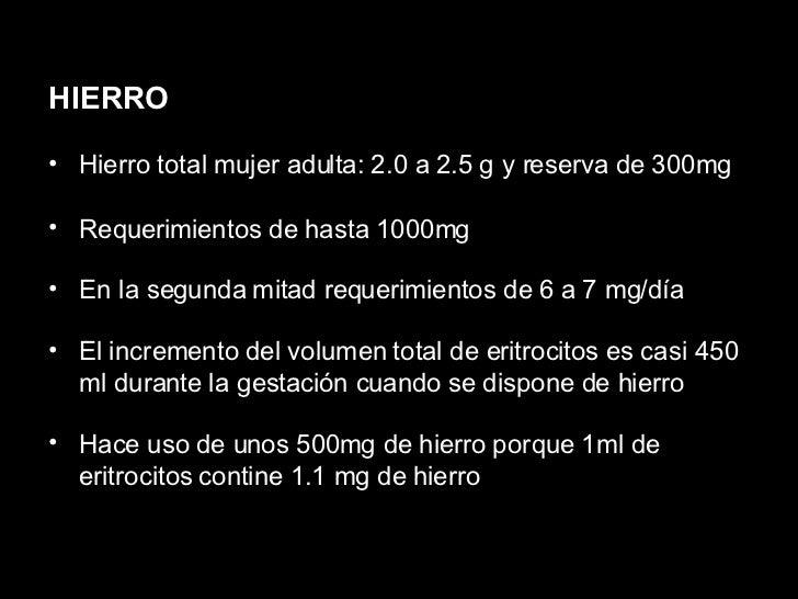 <ul><li>HIERRO </li></ul><ul><li>Hierro total mujer adulta: 2.0 a 2.5 g y reserva de 300mg </li></ul><ul><li>Requerimiento...