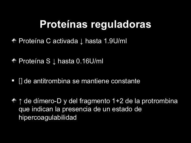 Proteínas reguladoras <ul><li>Proteína C activada  ↓ hasta 1.9U/ml </li></ul><ul><li>Proteína S  ↓ hasta 0.16U/ml </li></u...