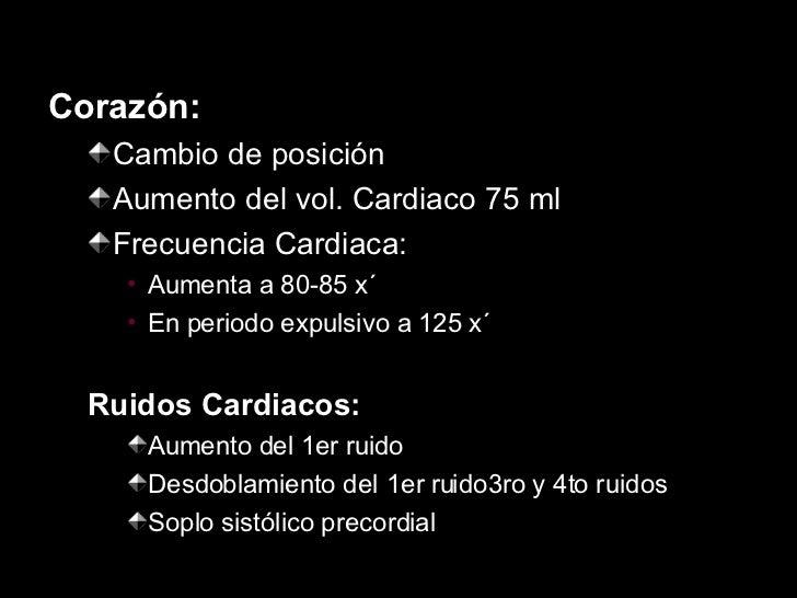 <ul><li>Corazón: </li></ul><ul><ul><li>Cambio de posición </li></ul></ul><ul><ul><li>Aumento del vol. Cardiaco 75 ml </li>...