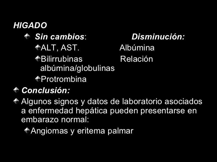 <ul><li>HIGADO </li></ul><ul><ul><li>Sin cambios :  Disminución: </li></ul></ul><ul><ul><ul><li>ALT, AST.  Albúmina </li><...