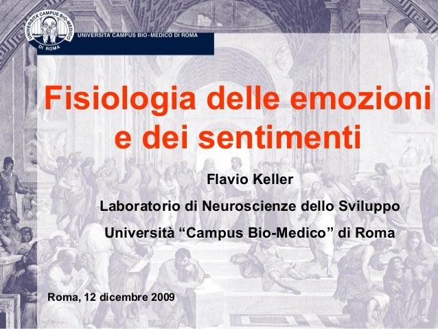"""Fisiologia delle emozioni e dei sentimenti Flavio Keller Laboratorio di Neuroscienze dello Sviluppo Università """"Campus Bio..."""