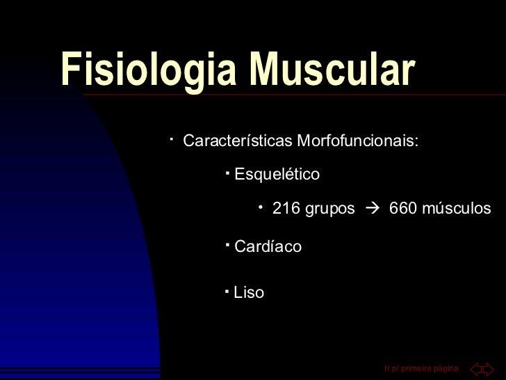 Fisiologia Muscular <ul><li>Características Morfofuncionais: </li></ul><ul><li>Cardíaco </li></ul><ul><li>Esquelético </li...