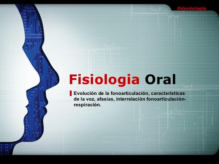 Fisiologia  Oral Evolución de la fonoarticulación, caracteristicas de la voz, afasias, interrelación fonoarticulación-resp...