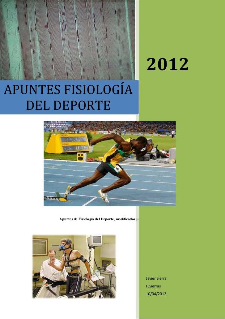 2012APUNTES FISIOLOGÍA   DEL DEPORTE       Apuntes de Fisiología del Deporte, modificados por Caye y Sierra.              ...