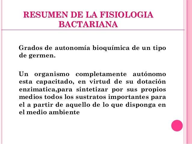 RESUMEN DE LA FISIOLOGIA BACTARIANA Grados de autonomía bioquímica de un tipo de germen. Un organismo completamente autóno...