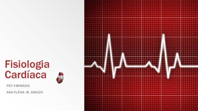 Fisiologia Cardíaca PET- FARMÁCIA ANA FLÁVIA M. ARAÚJO