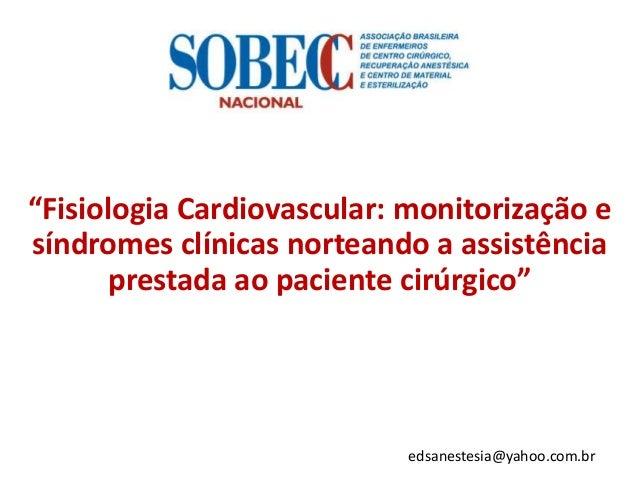 """""""Fisiologia Cardiovascular: monitorização e síndromes clínicas norteando a assistência prestada ao paciente cirúrgico"""" eds..."""