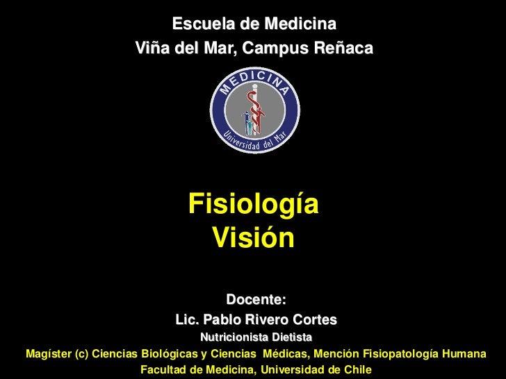 Escuela de Medicina                   Viña del Mar, Campus Reñaca                            Fisiología                   ...