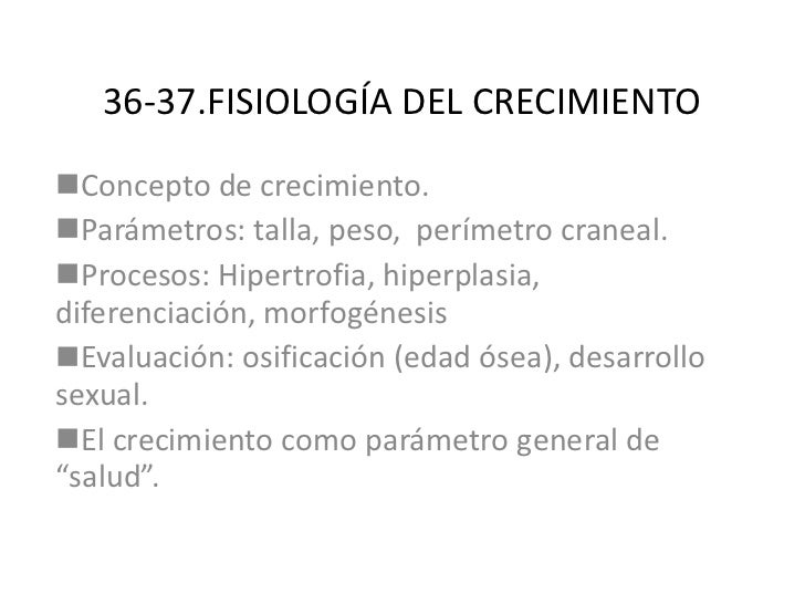 36-37.FISIOLOGÍA DEL CRECIMIENTO   <ul><li>Concepto de crecimiento.  </li></ul><ul><li>Parámetros: talla, peso,  perímetro...