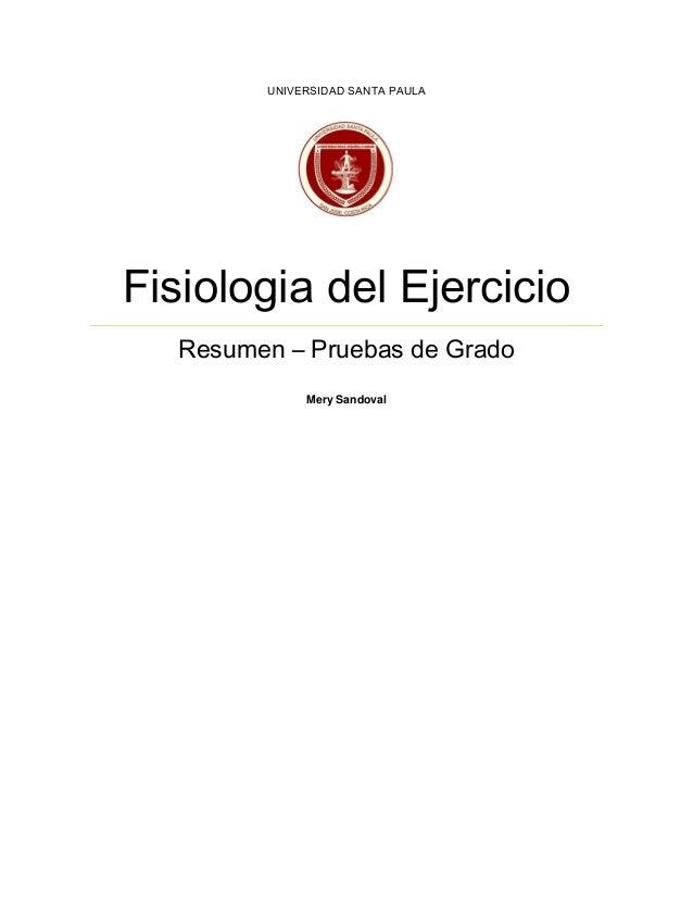 UNIVERSIDAD SANTA PAULAFisiologia del Ejercicio  Resumen – Pruebas de Grado             Mery Sandoval