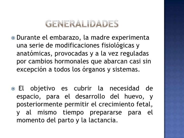 Generalidades<br />Durante el embarazo, la madre experimenta una serie de modificaciones fisiológicas y anatómicas, provo...