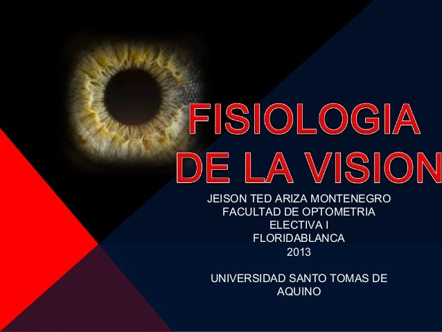 JEISON TED ARIZA MONTENEGRO   FACULTAD DE OPTOMETRIA          ELECTIVA I       FLORIDABLANCA             2013UNIVERSIDAD S...