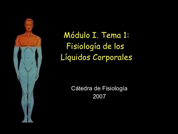 Módulo I. Tema 1: Fisiología de los  Líquidos Corporales Cátedra de Fisiología 2007
