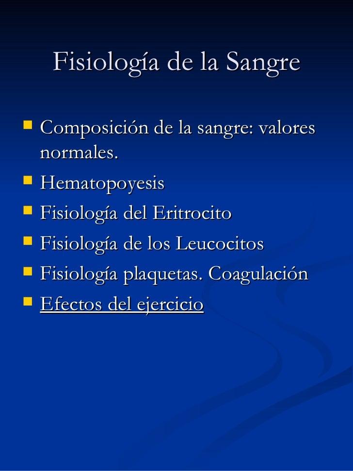 <ul><li>Composición de la sangre: valores normales. </li></ul><ul><li>Hematopoyesis </li></ul><ul><li>Fisiología del Eritr...
