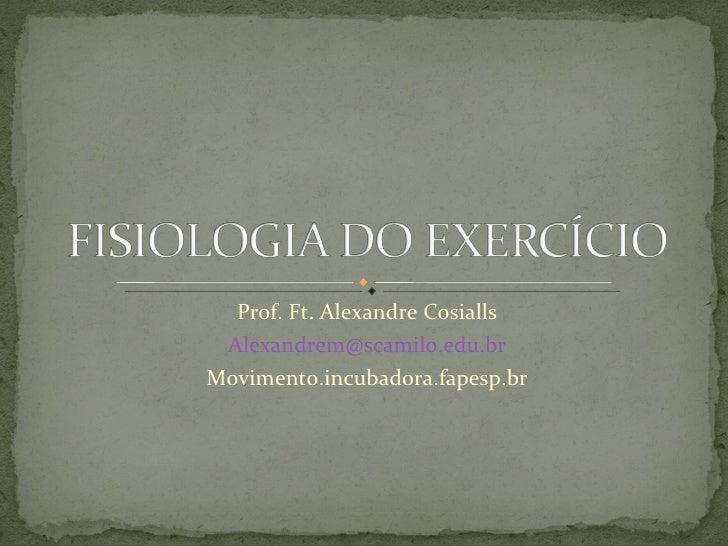 Prof. Ft. Alexandre Cosialls [email_address] Movimento.incubadora.fapesp.br