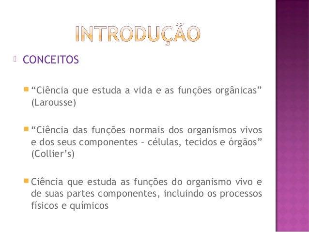 """  CONCEITOS  """"Ciência  que estuda a vida e as funções orgânicas"""" (Larousse)   """"Ciência  das funções normais dos organis..."""