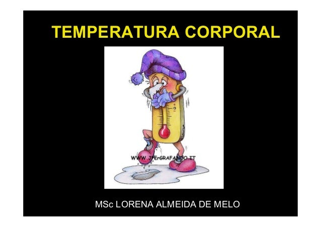 TEMPERATURA CORPORAL  MSc LORENA ALMEIDA DE MELO