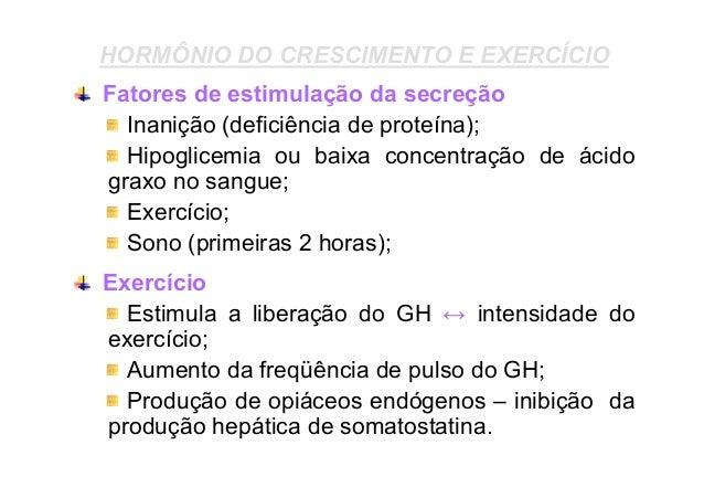 HORMÔNIO DO CRESCIMENTO E EXERCÍCIO Fatores de estimulação da secreção Inanição (deficiência de proteína); Hipoglicemia ou...