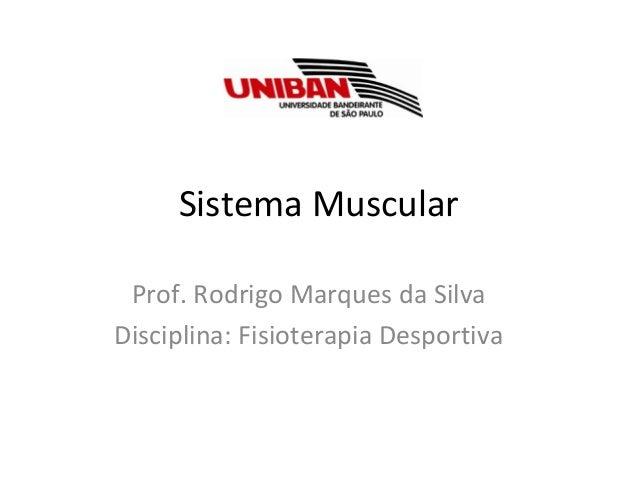 Sistema MuscularProf. Rodrigo Marques da SilvaDisciplina: Fisioterapia Desportiva